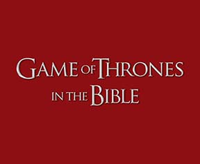 Game of Thrones in the Bible: Kings & Queens, Duty & Love, Truth & Corruption